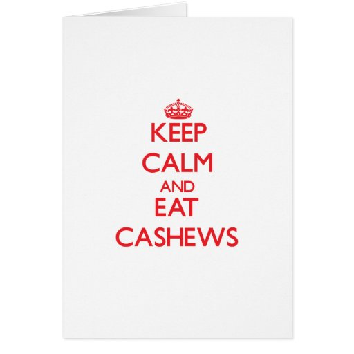 Keep calm and eat Cashews Greeting Card