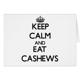 Keep calm and eat Cashews Greeting Cards