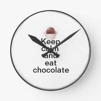 Keep calm and eat chocolate round clock