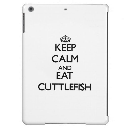 Keep calm and eat Cuttlefish iPad Air Covers