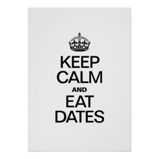 KEEP CALM AND EAT DATES POSTER