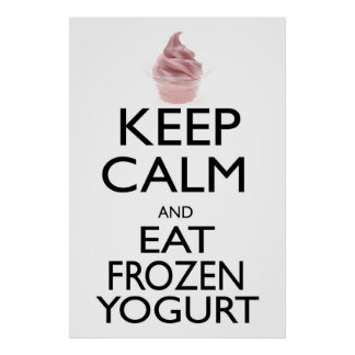 Keep Calm and Eat Frozen Yogurt Poster