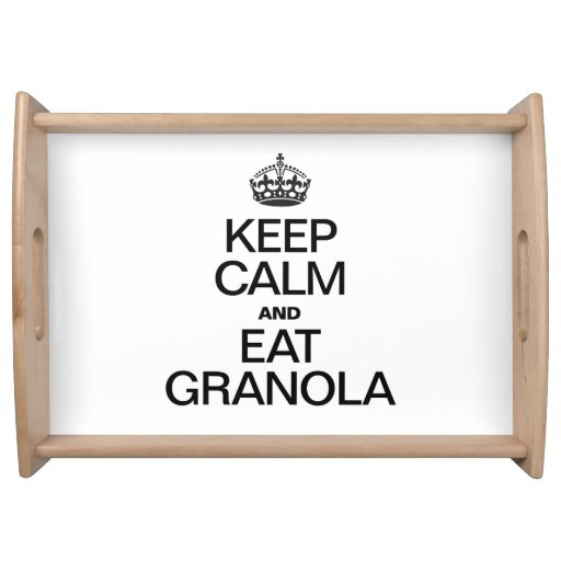 KEEP CALM AND EAT GRANOLA SERVING TRAY