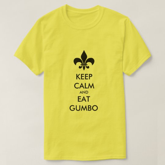 Keep Calm and Eat Gumbo South Louisiana Tee Shirt
