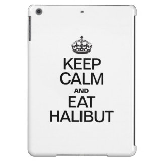 KEEP CALM AND EAT HALIBUT iPad AIR COVER