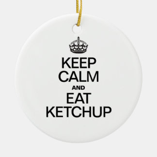 KEEP CALM AND EAT KETCHUP ROUND CERAMIC ORNAMENT