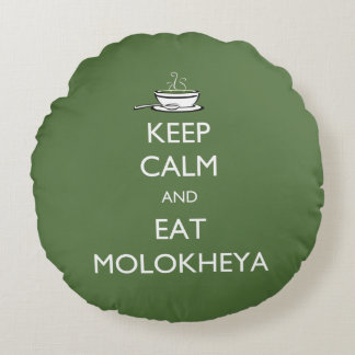 Keep Calm and Eat Molokheya Round Pillow