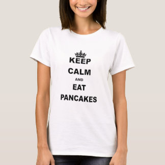 KEEP CALM AND EAT PANCAKES T-Shirt