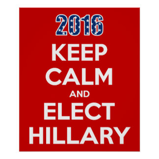 Keep Calm And Elect Hillary 2016 Poster