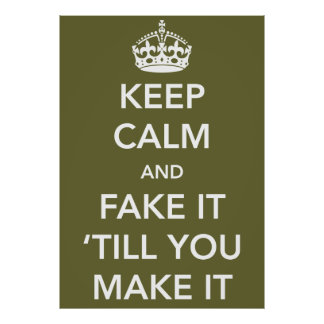 Keep Calm and Fake it Till You Make It Poster