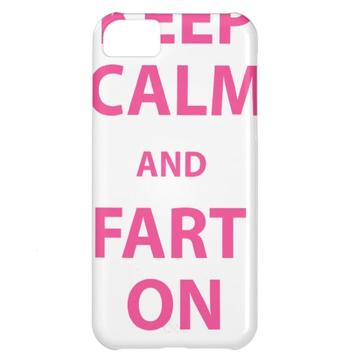 Keep Calm and Fart On iPhone 5C Cases