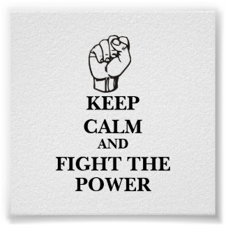 Keep Calm and Fight the Power Poster