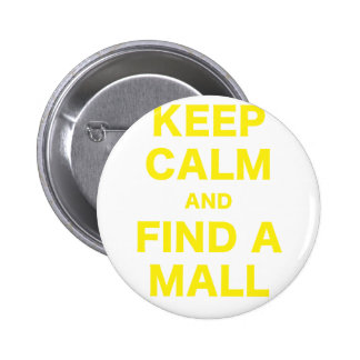 Keep Calm and Find A Mall Pinback Buttons