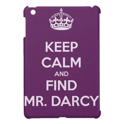 Keep Calm and Find Mr. Darcy Jane Austen iPad Mini Cases