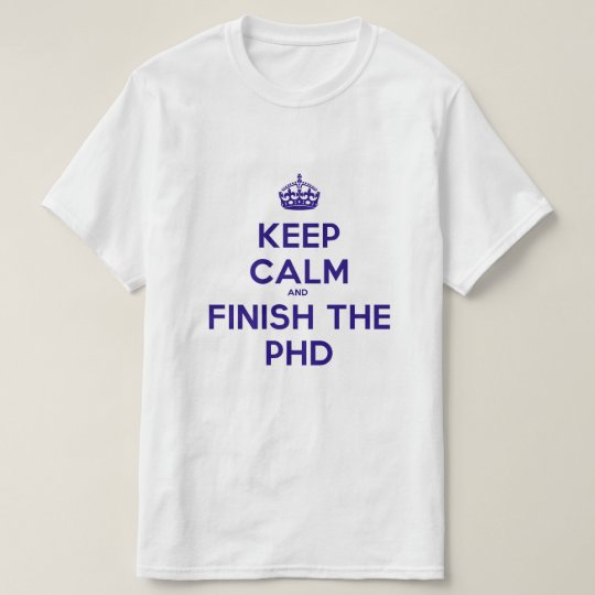 Keep calm and finish the PHD T-Shirt