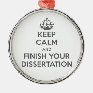 Keep Calm and Finish Your Dissertation Metal Ornament