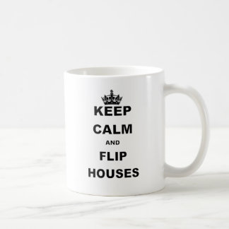 KEEP CALM AND FLIP HOUSES COFFEE MUG