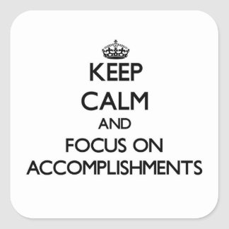 Keep Calm And Focus On Accomplishments Square Sticker