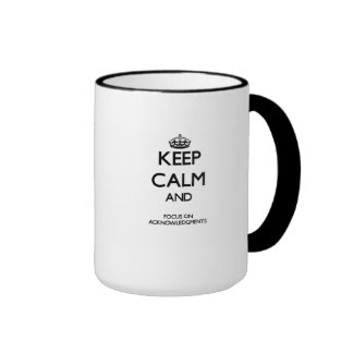 Keep Calm And Focus On Acknowledgments Mugs
