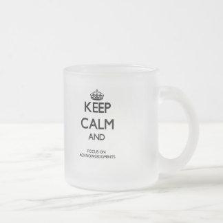 Keep Calm And Focus On Acknowledgments Coffee Mug