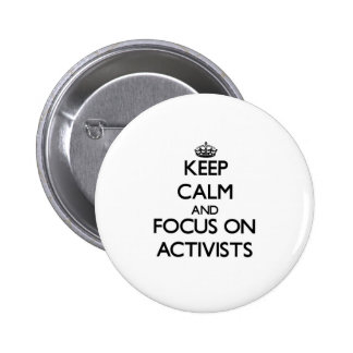 Keep Calm And Focus On Activists Pinback Buttons