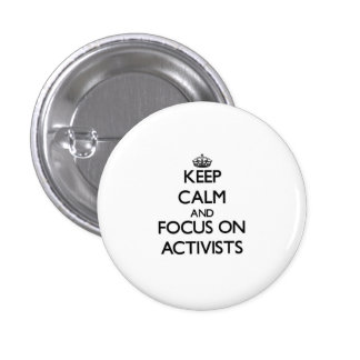 Keep Calm And Focus On Activists Pins