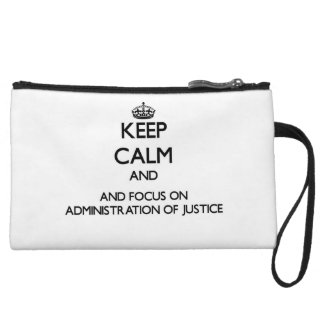 Keep calm and focus on Administration Of Justice Wristlet Purse