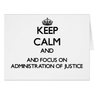 Keep calm and focus on Administration Of Justice Greeting Cards