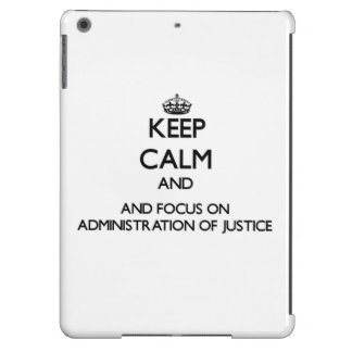 Keep calm and focus on Administration Of Justice iPad Air Case