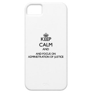Keep calm and focus on Administration Of Justice iPhone 5 Covers
