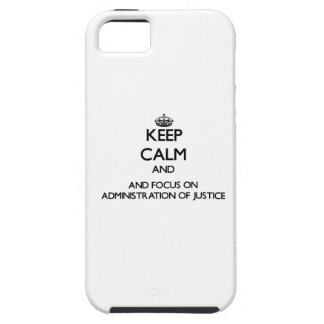 Keep calm and focus on Administration Of Justice iPhone 5/5S Case
