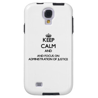 Keep calm and focus on Administration Of Justice Galaxy S4 Case