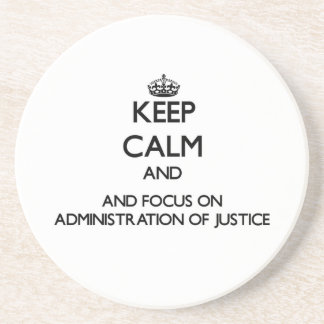 Keep calm and focus on Administration Of Justice Coasters
