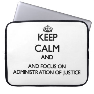 Keep calm and focus on Administration Of Justice Computer Sleeves