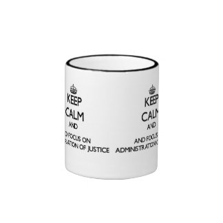 Keep calm and focus on Administration Of Justice Coffee Mug