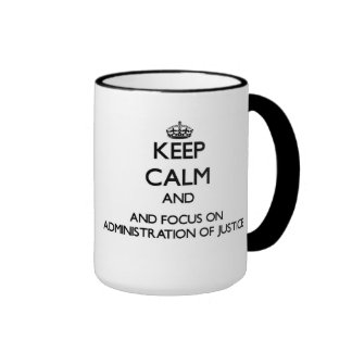 Keep calm and focus on Administration Of Justice Mugs