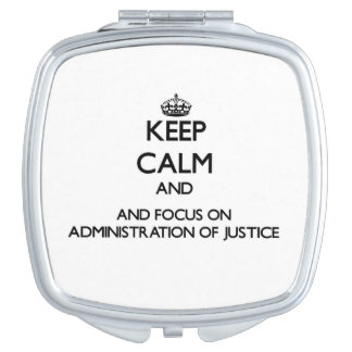 Keep calm and focus on Administration Of Justice Mirrors For Makeup