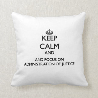 Keep calm and focus on Administration Of Justice Throw Pillow