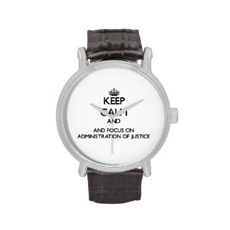 Keep calm and focus on Administration Of Justice Wristwatch