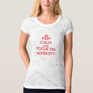 Keep calm and focus on ADVERSITY T-shirt