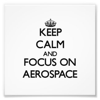 Keep Calm And Focus On Aerospace Photo Art