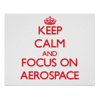 Keep calm and focus on AEROSPACE Posters
