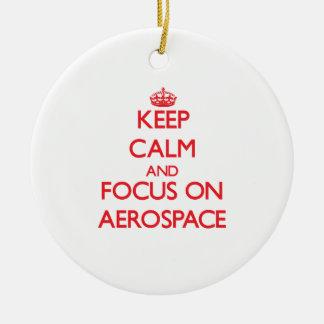 Keep calm and focus on AEROSPACE Round Ceramic Ornament