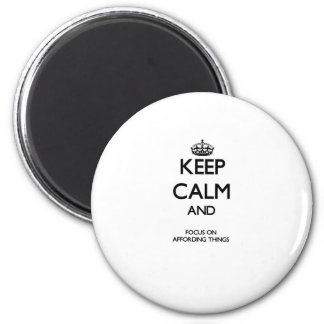 Keep Calm And Focus On Affording Things Magnets