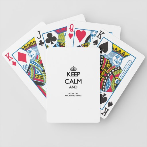 Keep Calm And Focus On Affording Things Deck Of Cards