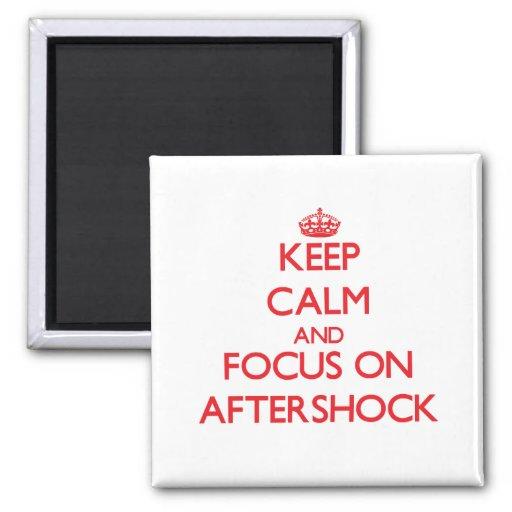 Keep calm and focus on AFTERSHOCK Fridge Magnet