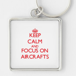 Keep calm and focus on AIRCRAFTS Keychains