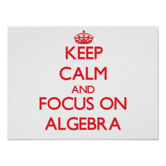 Keep calm and focus on ALGEBRA Poster