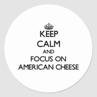 Keep Calm and focus on American Cheese Stickers