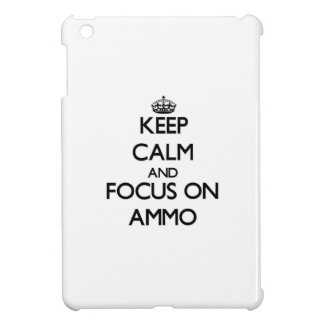 Keep Calm And Focus On Ammo iPad Mini Case